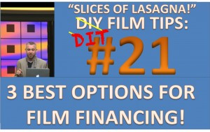 DIY Film Tips # 21 - 3 Best Options for Financing Your Film! - Slices of Lasagna