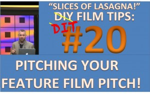 DIY Film Tips #20 - Pitching Your Film Pitch! - Slices of Lasagna