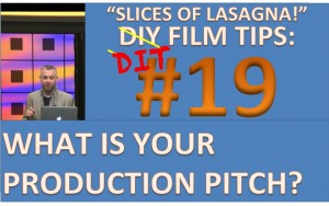 DIY Film Tips #19 - What is Your Production Pitch? - Slices of Lasagna